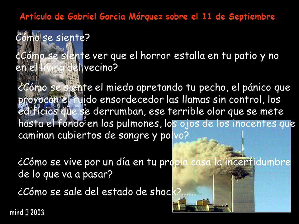 Artículo de Gabriel Garcia Márquez sobre el 11 de Septiembre Cómo se siente? ¿Cómo se siente ver que el horror estalla en tu patio y no en el living d