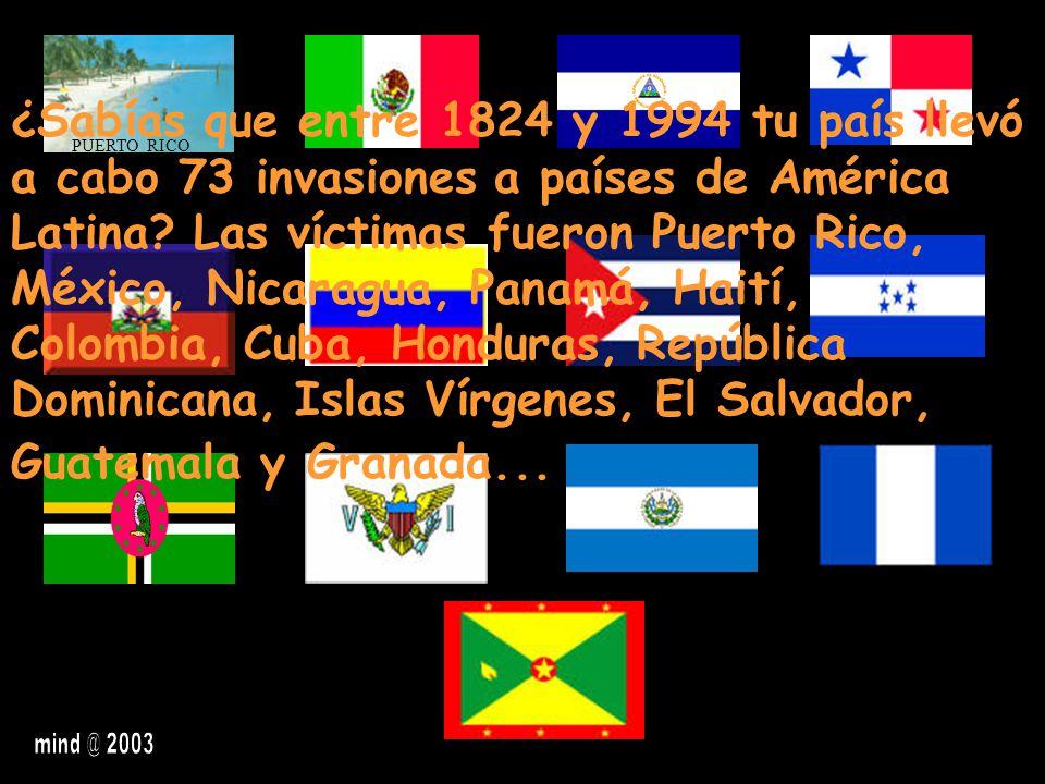 PUERTO RICO ¿Sabías que entre 1824 y 1994 tu país llevó a cabo 73 invasiones a países de América Latina? Las víctimas fueron Puerto Rico, México, Nica