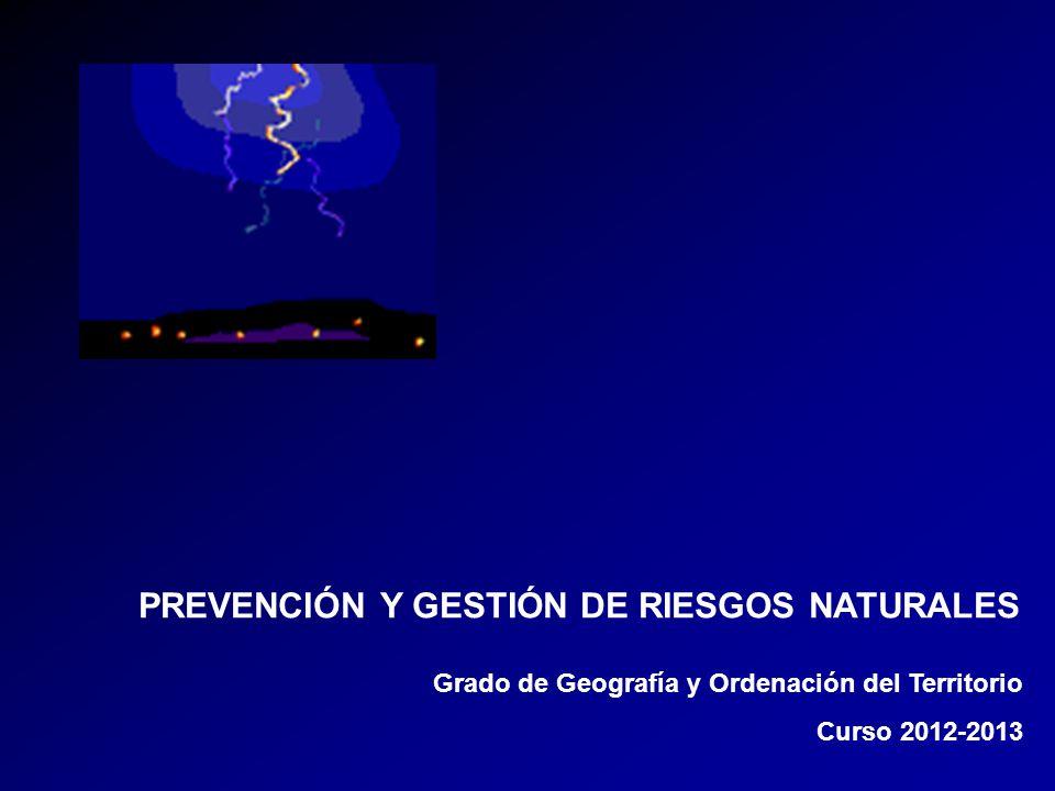 PREVENCIÓN Y GESTIÓN DE RIESGOS NATURALES Grado de Geografía y Ordenación del Territorio Curso 2012-2013