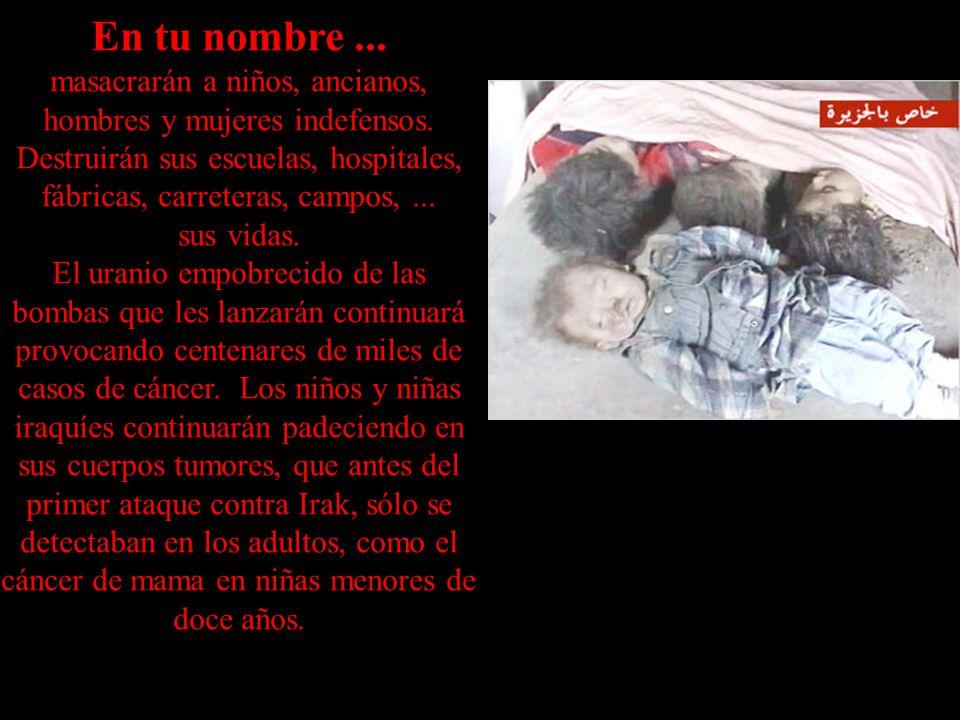 En tu nombre... masacrarán a niños, ancianos, hombres y mujeres indefensos.