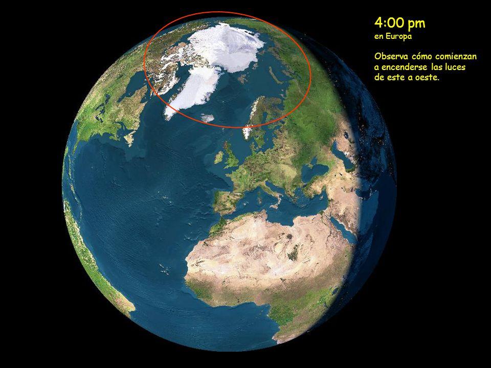 4:00 pm en Europa Observa cómo comienzan a encenderse las luces de este a oeste.