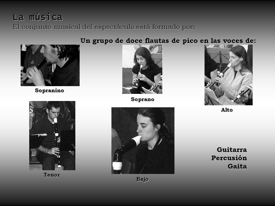 La música El conjunto musical del espectáculo está formado por: Un grupo de doce flautas de pico en las voces de: Guitarra Percusión Gaita Sopranino Alto Tenor Bajo Soprano