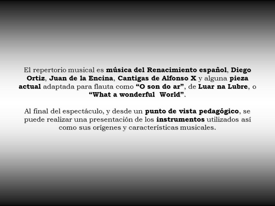 El repertorio musical es música del Renacimiento español, Diego Ortiz, Juan de la Encina, Cantigas de Alfonso X y alguna pieza actual adaptada para flauta como O son do ar, de Luar na Lubre, o What a wonderful World.