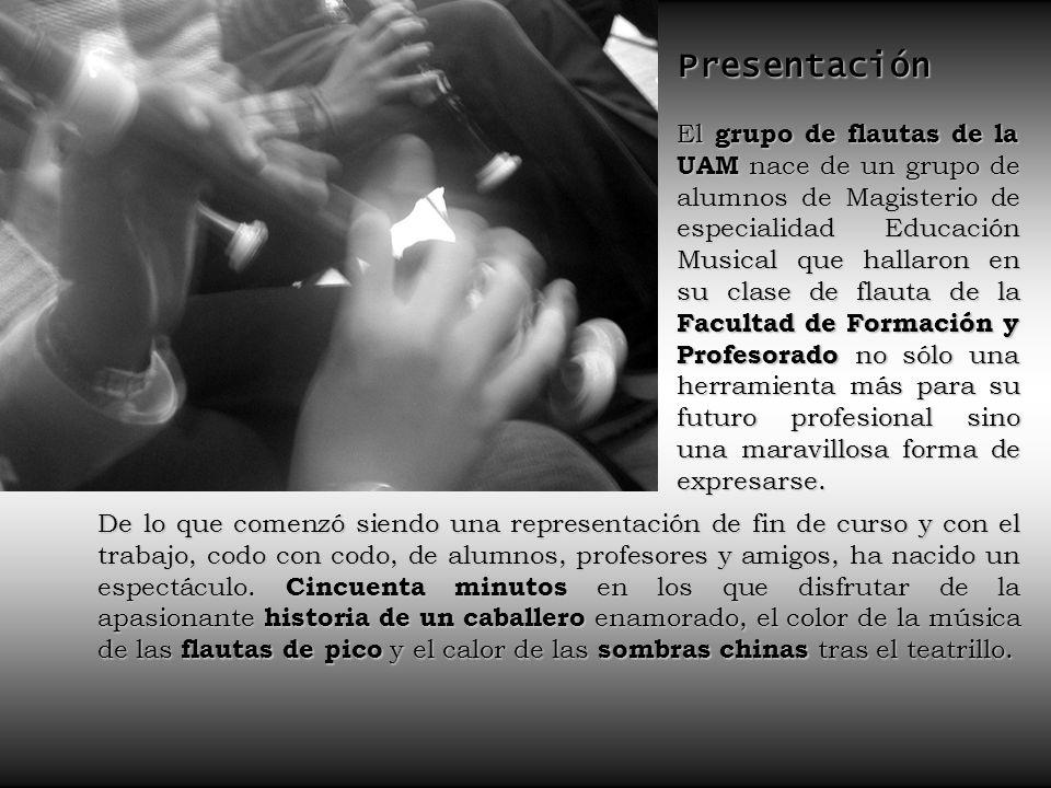 Presentación El grupo de flautas de la UAM nace de un grupo de alumnos de Magisterio de especialidad Educación Musical que hallaron en su clase de flauta de la Facultad de Formación y Profesorado no sólo una herramienta más para su futuro profesional sino una maravillosa forma de expresarse.