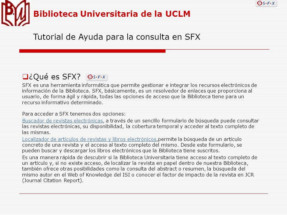 Biblioteca Universitaria de la UCLM Tutorial de Ayuda para la consulta en SFX ¿Qué es SFX.