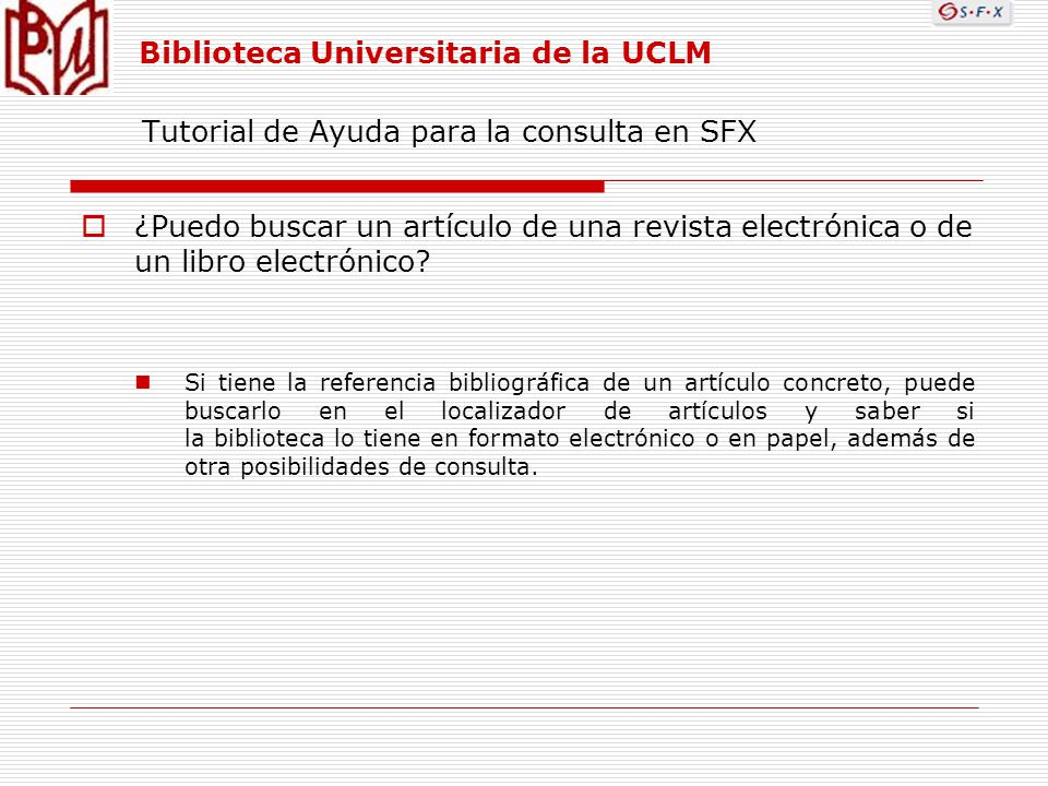 Tutorial de Ayuda para la consulta en SFX ¿Puedo buscar un artículo de una revista electrónica o de un libro electrónico.