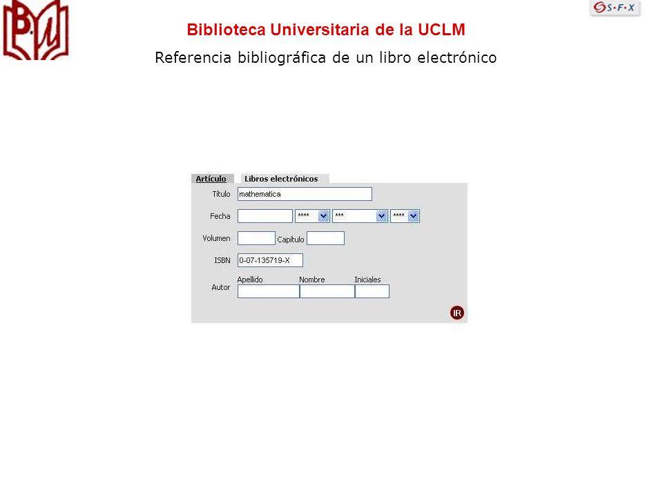 Biblioteca Universitaria de la UCLM Referencia bibliográfica de un libro electrónico