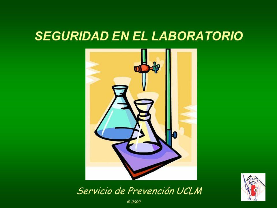 SEGURIDAD EN EL LABORATORIO Servicio de Prevención UCLM © 2003