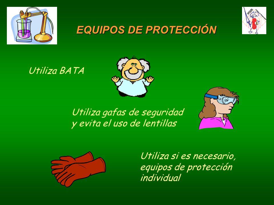 Utiliza gafas de seguridad y evita el uso de lentillas Utiliza si es necesario, equipos de protección individual EQUIPOS DE PROTECCIÓN Utiliza BATA