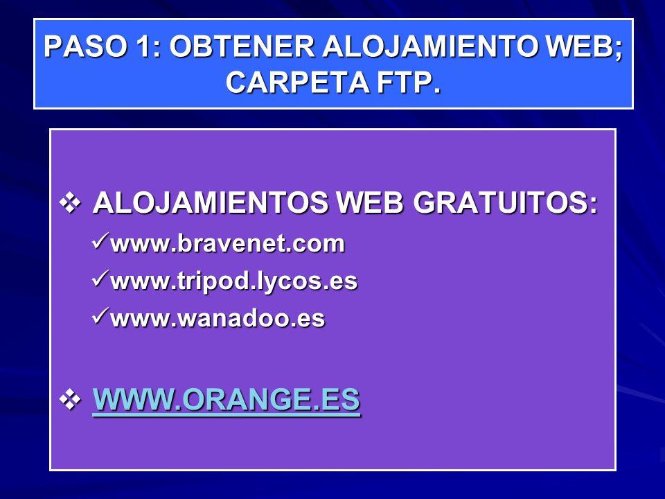 PASO 1: OBTENER ALOJAMIENTO WEB; CARPETA FTP. ALOJAMIENTOS WEB GRATUITOS: ALOJAMIENTOS WEB GRATUITOS: www.bravenet.com www.bravenet.com www.tripod.lyc