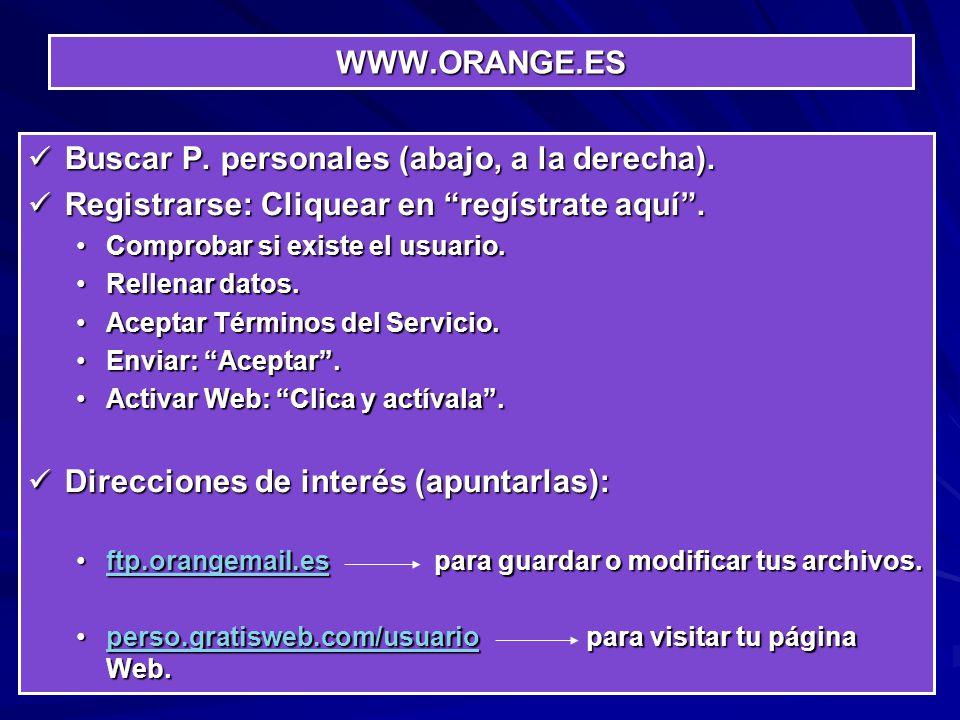 WWW.ORANGE.ES Buscar P. personales (abajo, a la derecha). Buscar P. personales (abajo, a la derecha). Registrarse: Cliquear en regístrate aquí. Regist