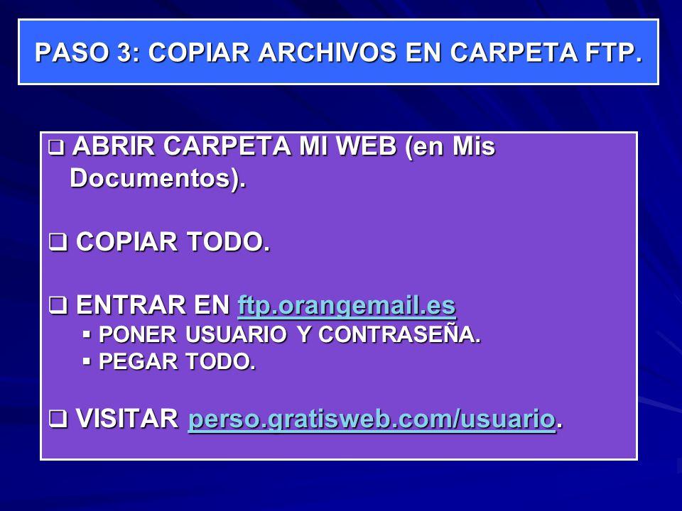 PASO 3: COPIAR ARCHIVOS EN CARPETA FTP. ABRIR CARPETA MI WEB (en Mis ABRIR CARPETA MI WEB (en Mis Documentos). Documentos). COPIAR TODO. COPIAR TODO.