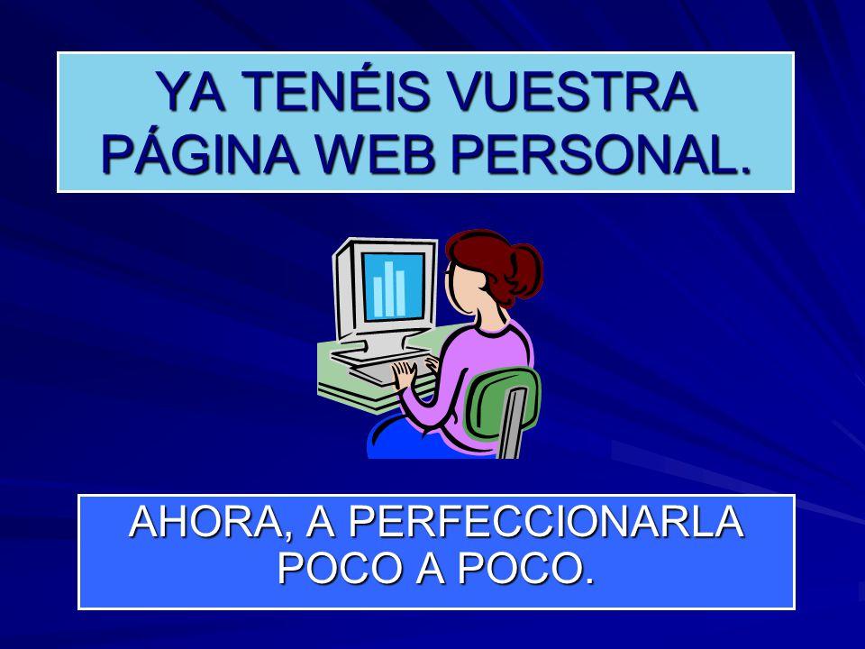 YA TENÉIS VUESTRA PÁGINA WEB PERSONAL. AHORA, A PERFECCIONARLA POCO A POCO.