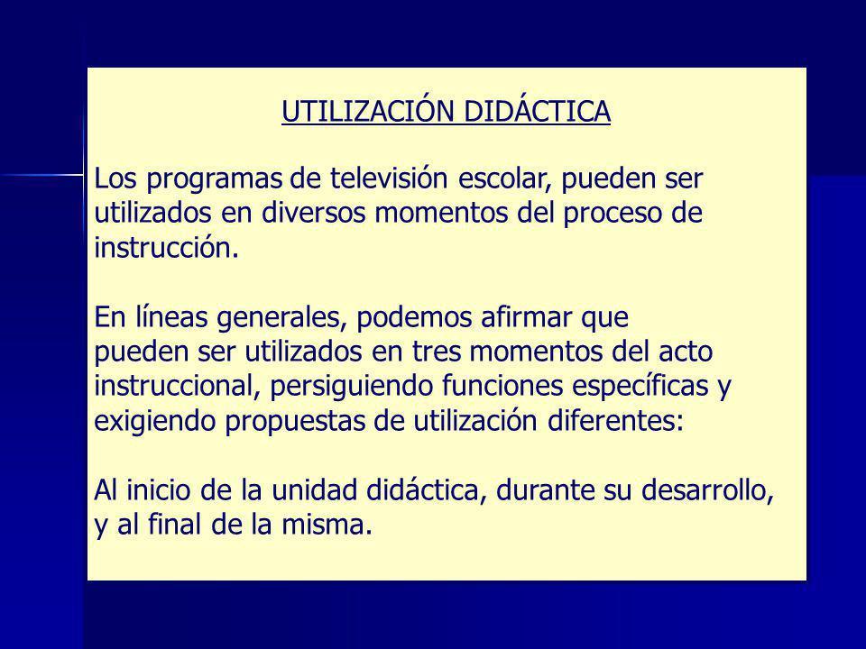 UTILIZACIÓN DIDÁCTICA Los programas de televisión escolar, pueden ser utilizados en diversos momentos del proceso de instrucción.