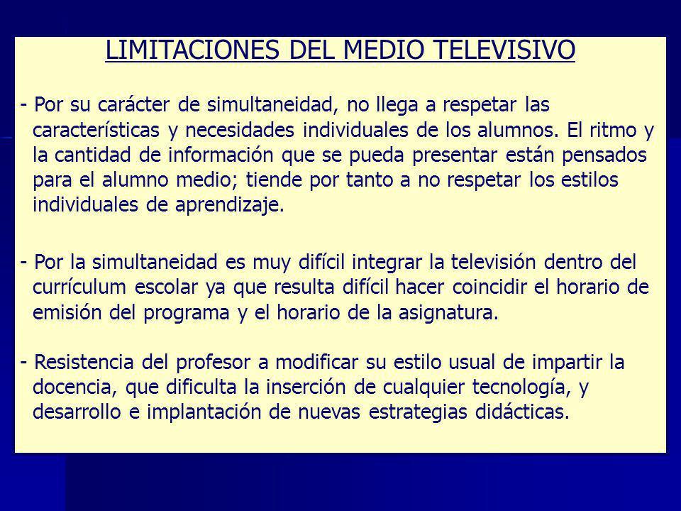 LIMITACIONES DEL MEDIO TELEVISIVO - Por su carácter de simultaneidad, no llega a respetar las características y necesidades individuales de los alumnos.