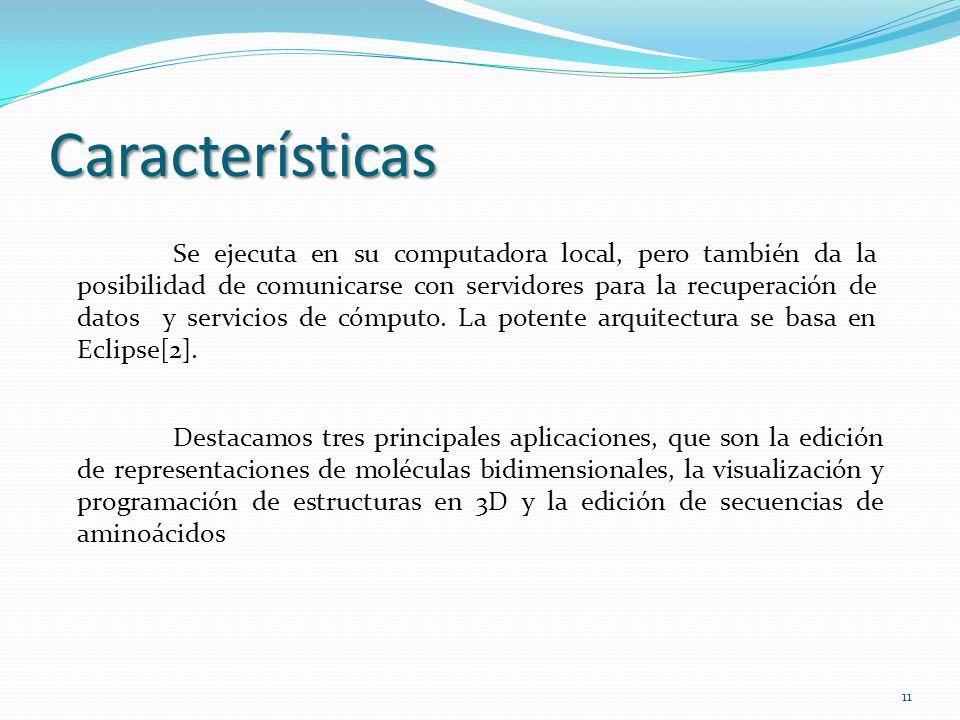 Características Se ejecuta en su computadora local, pero también da la posibilidad de comunicarse con servidores para la recuperación de datos y servi