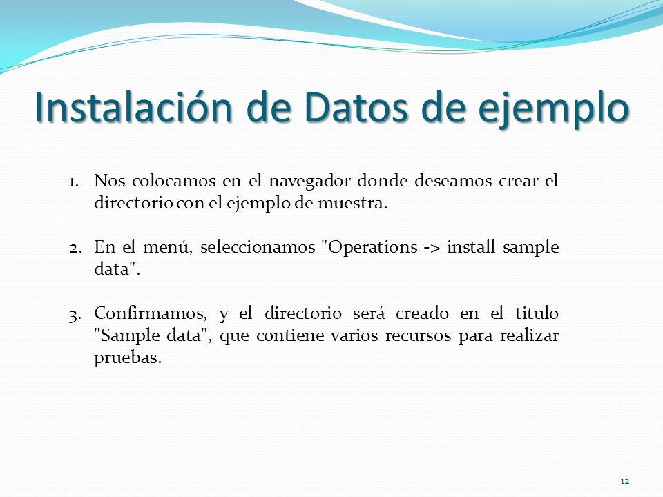 Instalación de Datos de ejemplo 1.Nos colocamos en el navegador donde deseamos crear el directorio con el ejemplo de muestra. 2.En el menú, selecciona