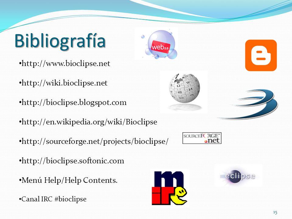 Bibliografía http://www.bioclipse.net http://wiki.bioclipse.net http://bioclipse.blogspot.com http://en.wikipedia.org/wiki/Bioclipse http://sourceforg