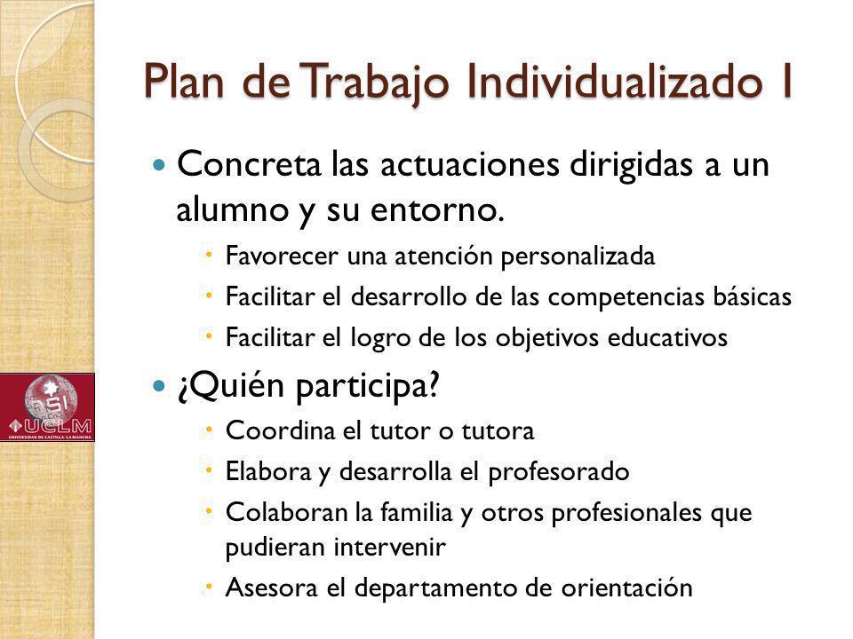 Plan de Trabajo Individualizado I Concreta las actuaciones dirigidas a un alumno y su entorno.