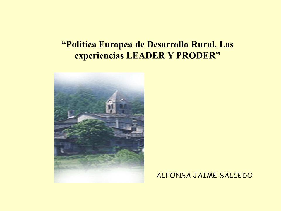 Política Europea de Desarrollo Rural. Las experiencias LEADER Y PRODER ALFONSA JAIME SALCEDO
