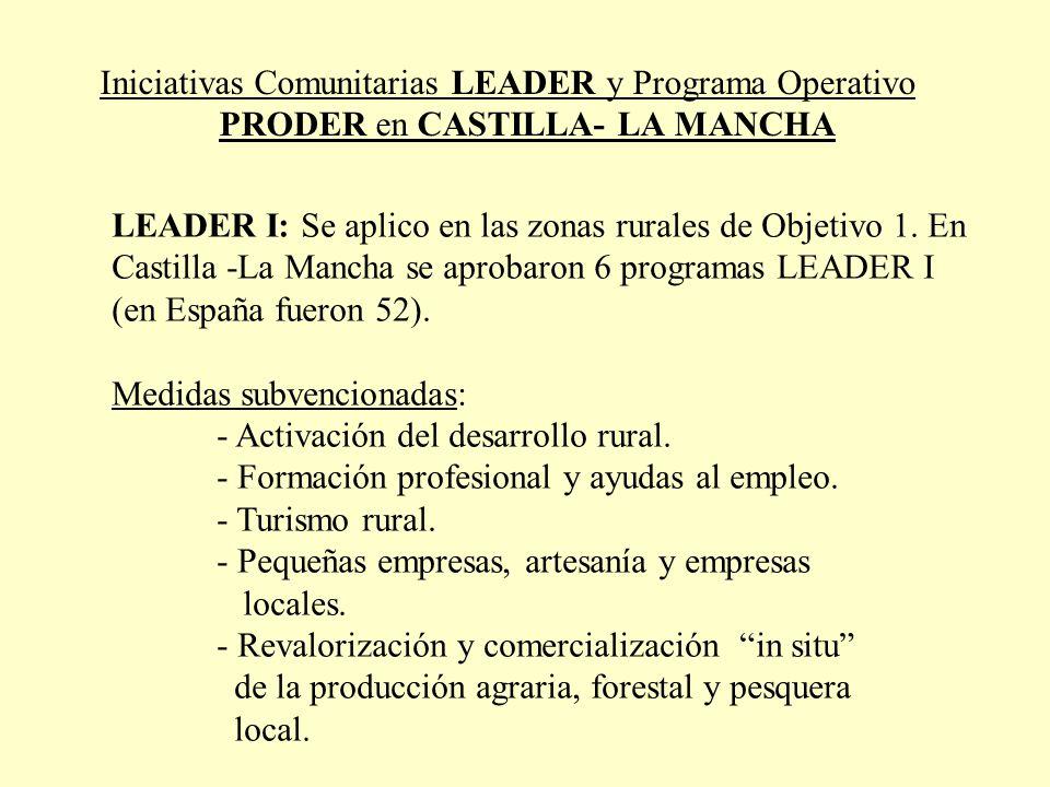 Iniciativas Comunitarias LEADER y Programa Operativo PRODER en CASTILLA- LA MANCHA LEADER I: Se aplico en las zonas rurales de Objetivo 1. En Castilla