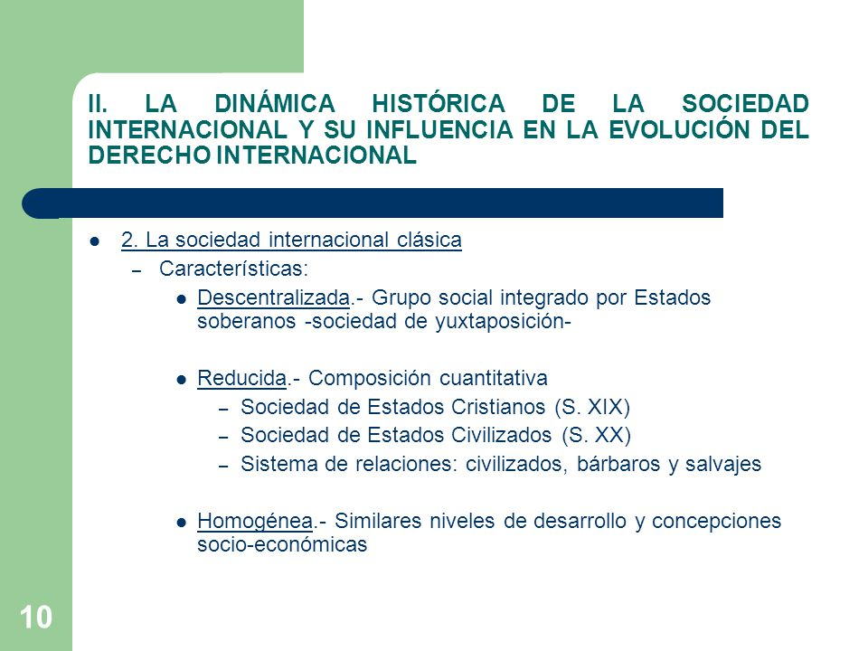 10 II. LA DINÁMICA HISTÓRICA DE LA SOCIEDAD INTERNACIONAL Y SU INFLUENCIA EN LA EVOLUCIÓN DEL DERECHO INTERNACIONAL 2. La sociedad internacional clási