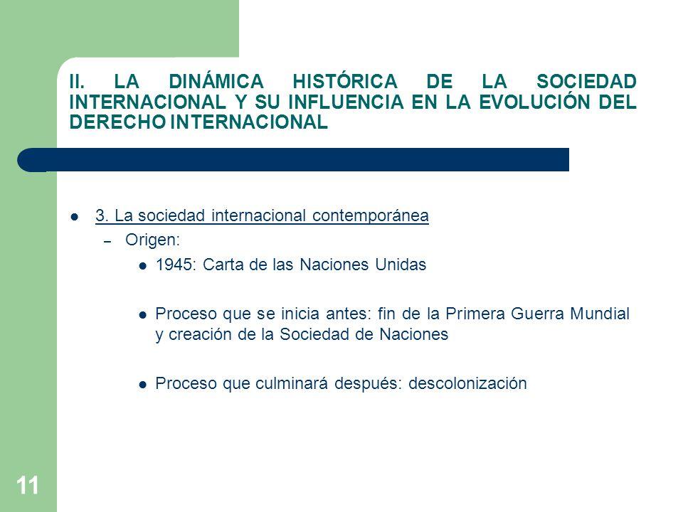 11 II. LA DINÁMICA HISTÓRICA DE LA SOCIEDAD INTERNACIONAL Y SU INFLUENCIA EN LA EVOLUCIÓN DEL DERECHO INTERNACIONAL 3. La sociedad internacional conte