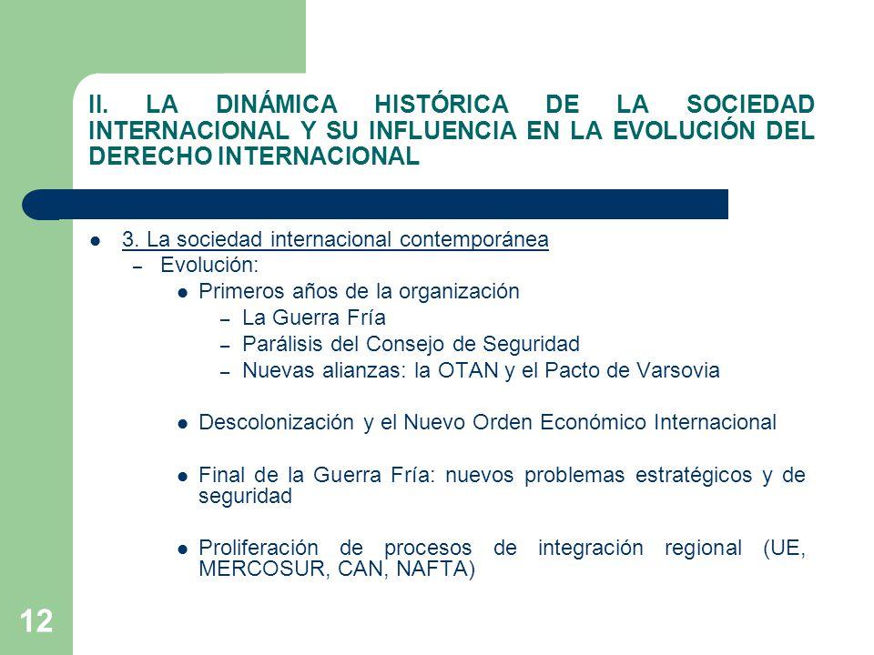 12 II. LA DINÁMICA HISTÓRICA DE LA SOCIEDAD INTERNACIONAL Y SU INFLUENCIA EN LA EVOLUCIÓN DEL DERECHO INTERNACIONAL 3. La sociedad internacional conte