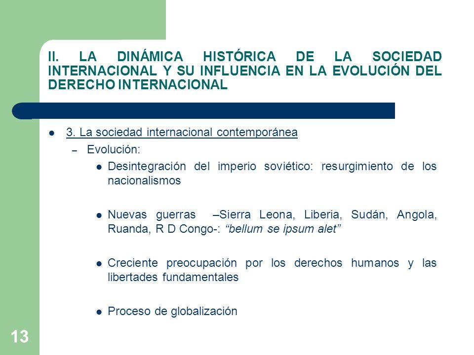 13 II. LA DINÁMICA HISTÓRICA DE LA SOCIEDAD INTERNACIONAL Y SU INFLUENCIA EN LA EVOLUCIÓN DEL DERECHO INTERNACIONAL 3. La sociedad internacional conte