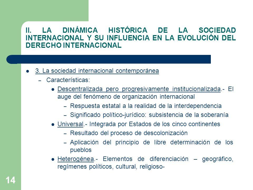14 II. LA DINÁMICA HISTÓRICA DE LA SOCIEDAD INTERNACIONAL Y SU INFLUENCIA EN LA EVOLUCIÓN DEL DERECHO INTERNACIONAL 3. La sociedad internacional conte