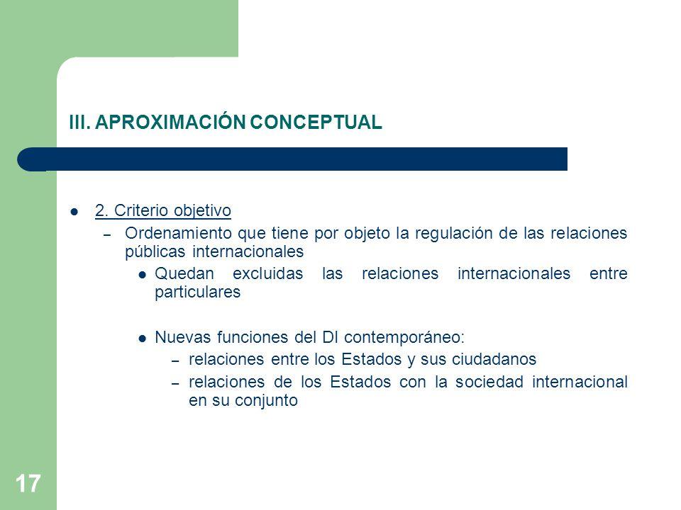 17 III. APROXIMACIÓN CONCEPTUAL 2. Criterio objetivo – Ordenamiento que tiene por objeto la regulación de las relaciones públicas internacionales Qued