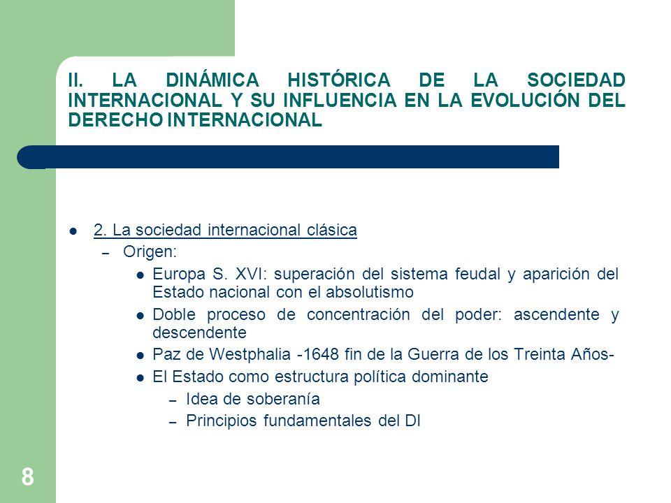 8 II. LA DINÁMICA HISTÓRICA DE LA SOCIEDAD INTERNACIONAL Y SU INFLUENCIA EN LA EVOLUCIÓN DEL DERECHO INTERNACIONAL 2. La sociedad internacional clásic