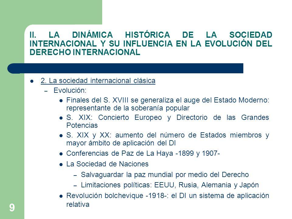 9 II. LA DINÁMICA HISTÓRICA DE LA SOCIEDAD INTERNACIONAL Y SU INFLUENCIA EN LA EVOLUCIÓN DEL DERECHO INTERNACIONAL 2. La sociedad internacional clásic