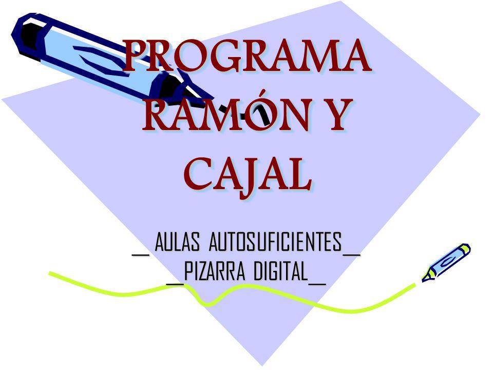 PROGRAMA RAMÓN Y CAJAL __ AULAS AUTOSUFICIENTES__ __PIZARRA DIGITAL__