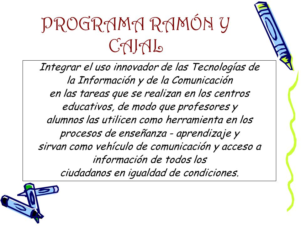 PROGRAMA RAMÓN Y CAJAL Integrar el uso innovador de las Tecnologías de la Información y de la Comunicación en las tareas que se realizan en los centro
