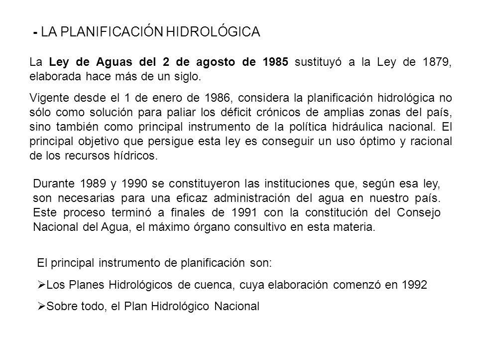 - LA PLANIFICACIÓN HIDROLÓGICA La Ley de Aguas del 2 de agosto de 1985 sustituyó a la Ley de 1879, elaborada hace más de un siglo. Vigente desde el 1