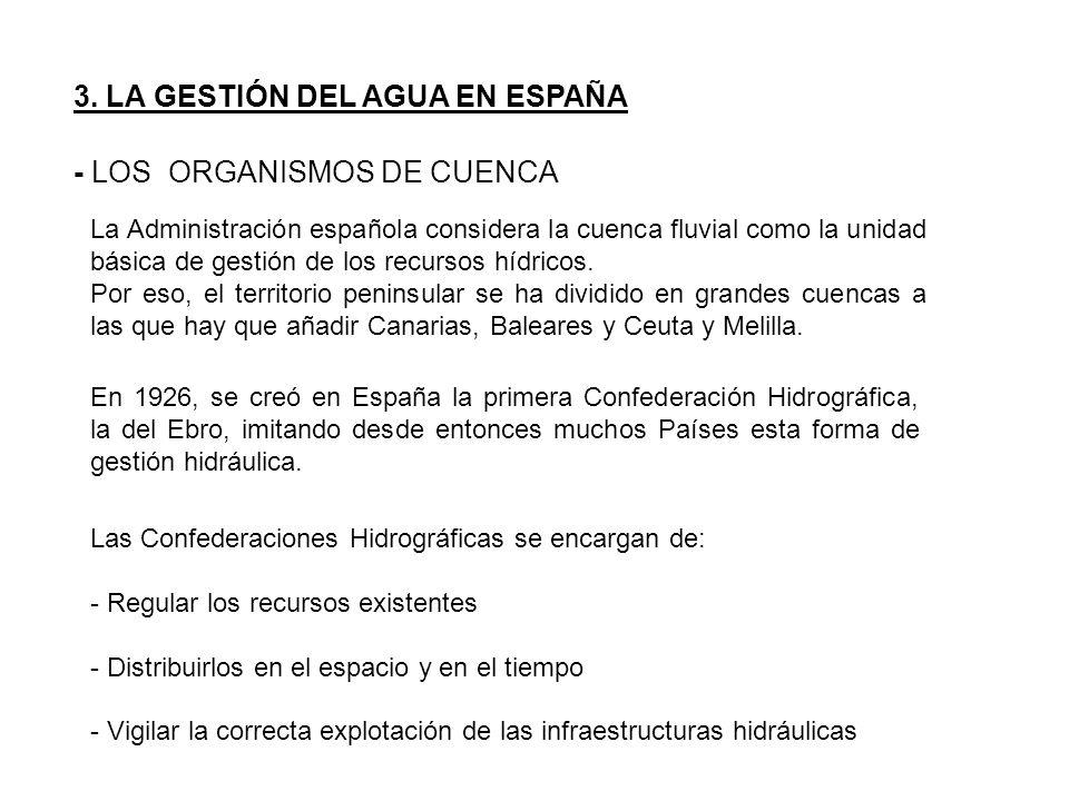 3. LA GESTIÓN DEL AGUA EN ESPAÑA - LOS ORGANISMOS DE CUENCA En 1926, se creó en España la primera Confederación Hidrográfica, la del Ebro, imitando de