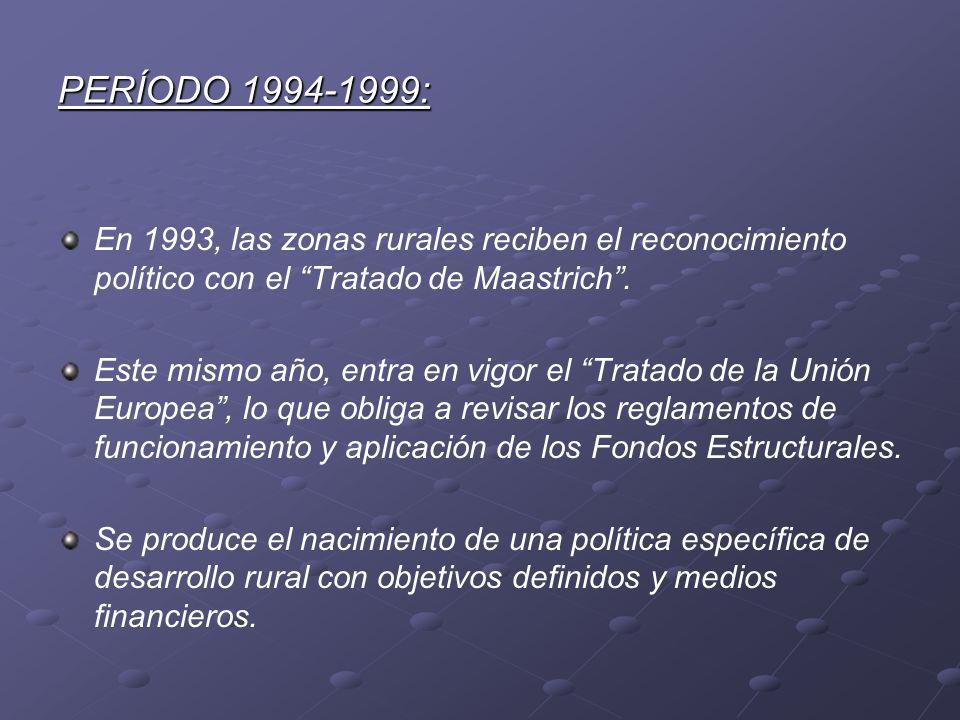 PERÍODO 1994-1999: En 1993, las zonas rurales reciben el reconocimiento político con el Tratado de Maastrich. Este mismo año, entra en vigor el Tratad