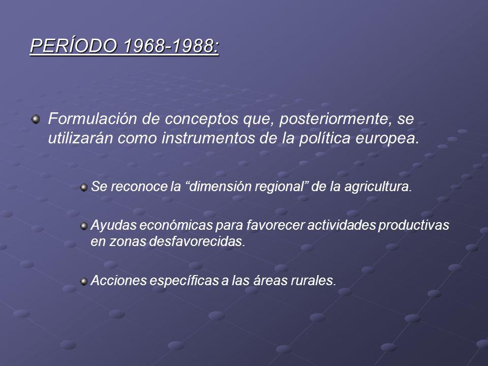 PERÍODO 1968-1988: Formulación de conceptos que, posteriormente, se utilizarán como instrumentos de la política europea. Se reconoce la dimensión regi