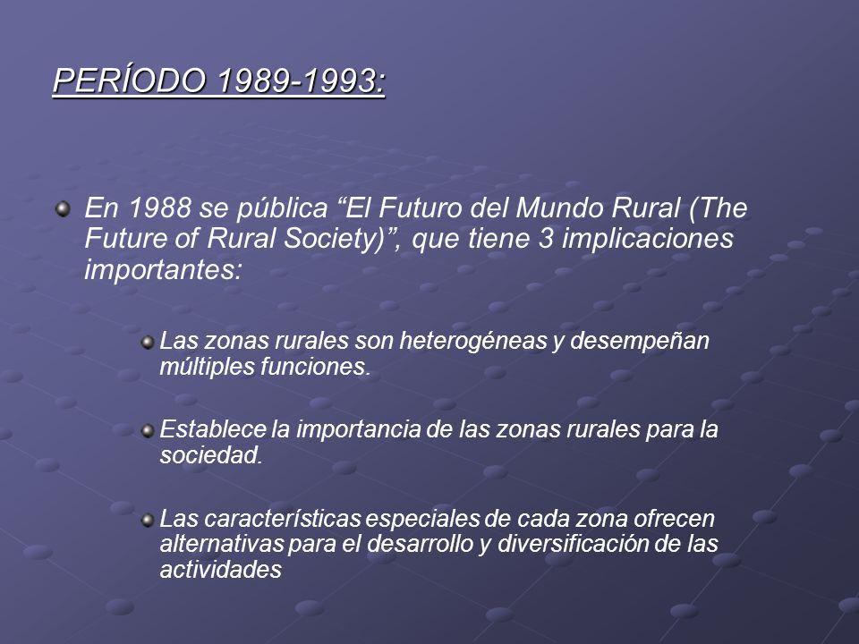 PERÍODO 1989-1993: En 1988 se pública El Futuro del Mundo Rural (The Future of Rural Society), que tiene 3 implicaciones importantes: Las zonas rurale