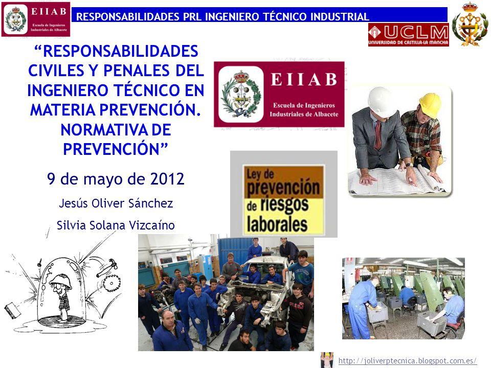 RESPONSABILIDADES PRL INGENIERO TÉCNICO INDUSTRIAL http://joliverptecnica.blogspot.com.es/ RESPONSABILIDADES CIVILES Y PENALES DEL INGENIERO TÉCNICO EN MATERIA PREVENCIÓN.