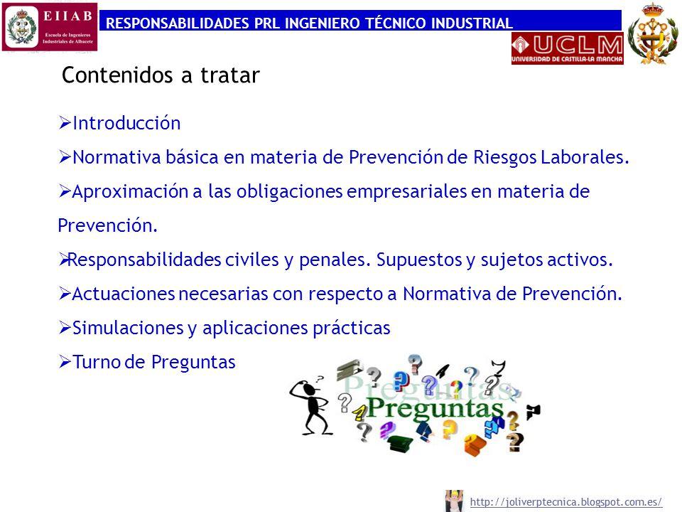 RESPONSABILIDADES PRL INGENIERO TÉCNICO INDUSTRIAL http://joliverptecnica.blogspot.com.es/ Introducción Normativa básica en materia de Prevención de R