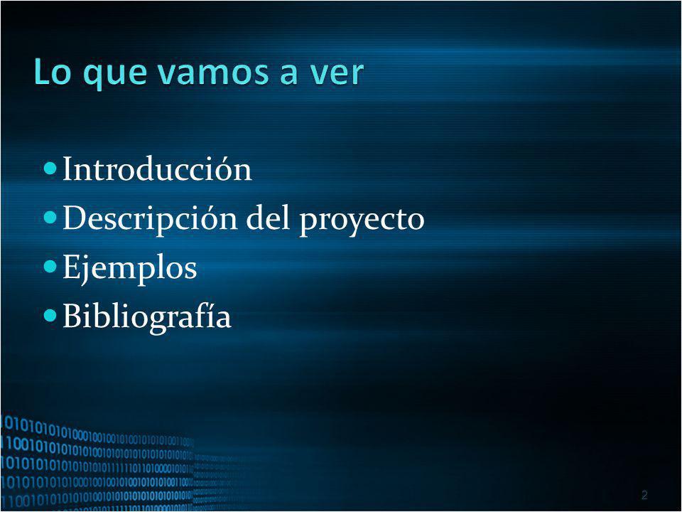 Introducción Descripción del proyecto Ejemplos Bibliografía 2
