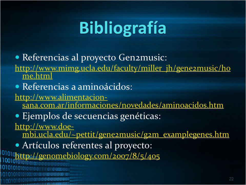 Bibliografía Referencias al proyecto Gen2music: http://www.mimg.ucla.edu/faculty/miller_jh/gene2music/ho me.htmlhttp://www.mimg.ucla.edu/faculty/mille
