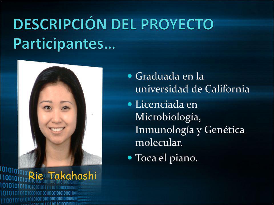 Graduada en la universidad de California Licenciada en Microbiología, Inmunología y Genética molecular. Toca el piano. Rie Takahashi