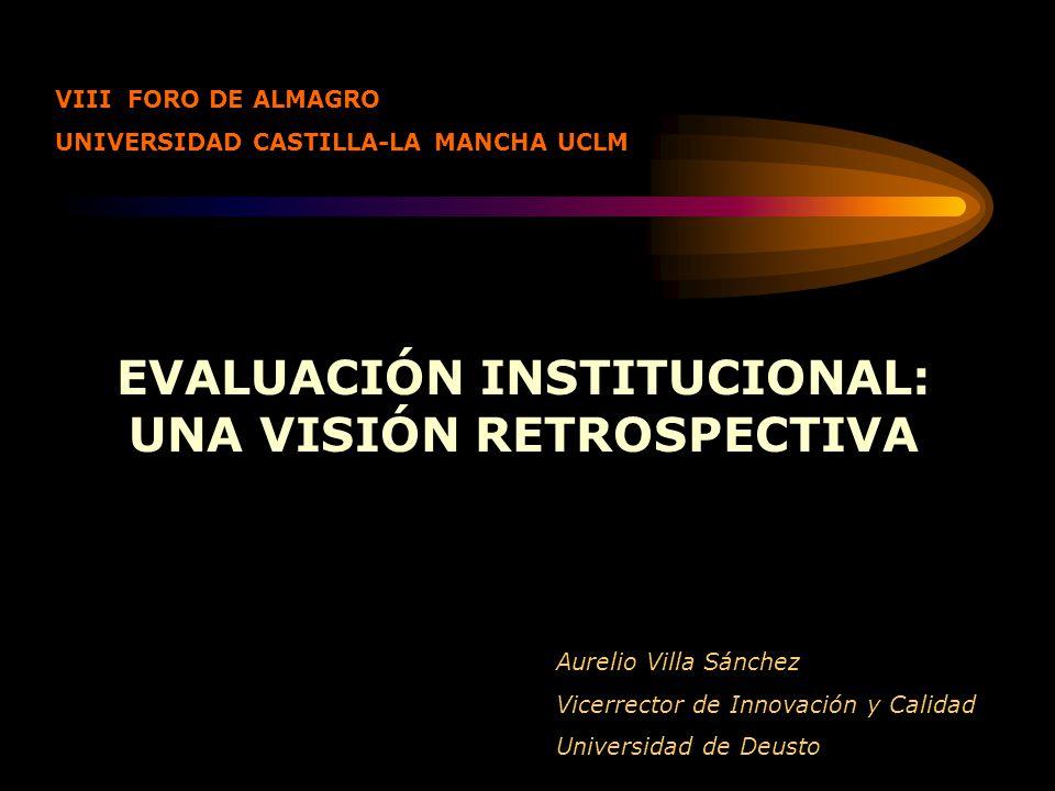 EVALUACIÓN INSTITUCIONAL: UNA VISIÓN RETROSPECTIVA VIII FORO DE ALMAGRO UNIVERSIDAD CASTILLA-LA MANCHA UCLM Aurelio Villa Sánchez Vicerrector de Innov
