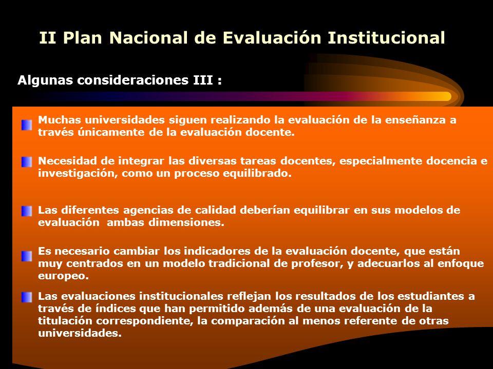 II Plan Nacional de Evaluación Institucional Algunas consideraciones III : Muchas universidades siguen realizando la evaluación de la enseñanza a trav