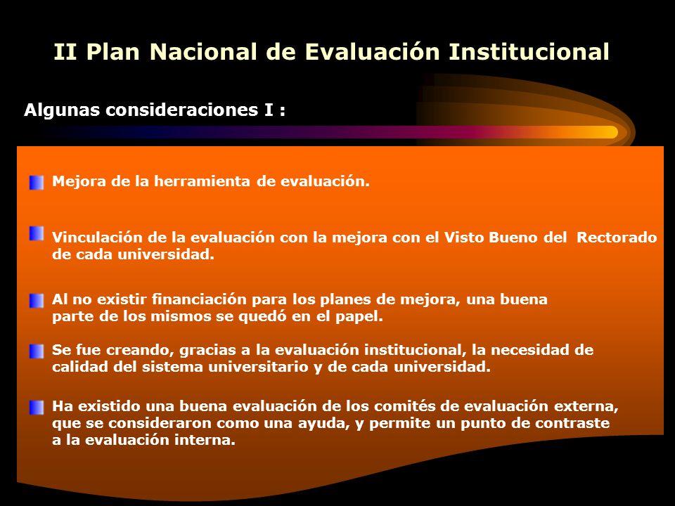 II Plan Nacional de Evaluación Institucional Algunas consideraciones I : Mejora de la herramienta de evaluación. Vinculación de la evaluación con la m
