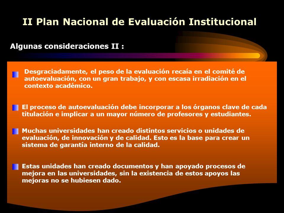 II Plan Nacional de Evaluación Institucional Algunas consideraciones II : Desgraciadamente, el peso de la evaluación recaía en el comité de autoevaluación, con un gran trabajo, y con escasa irradiación en el contexto académico.