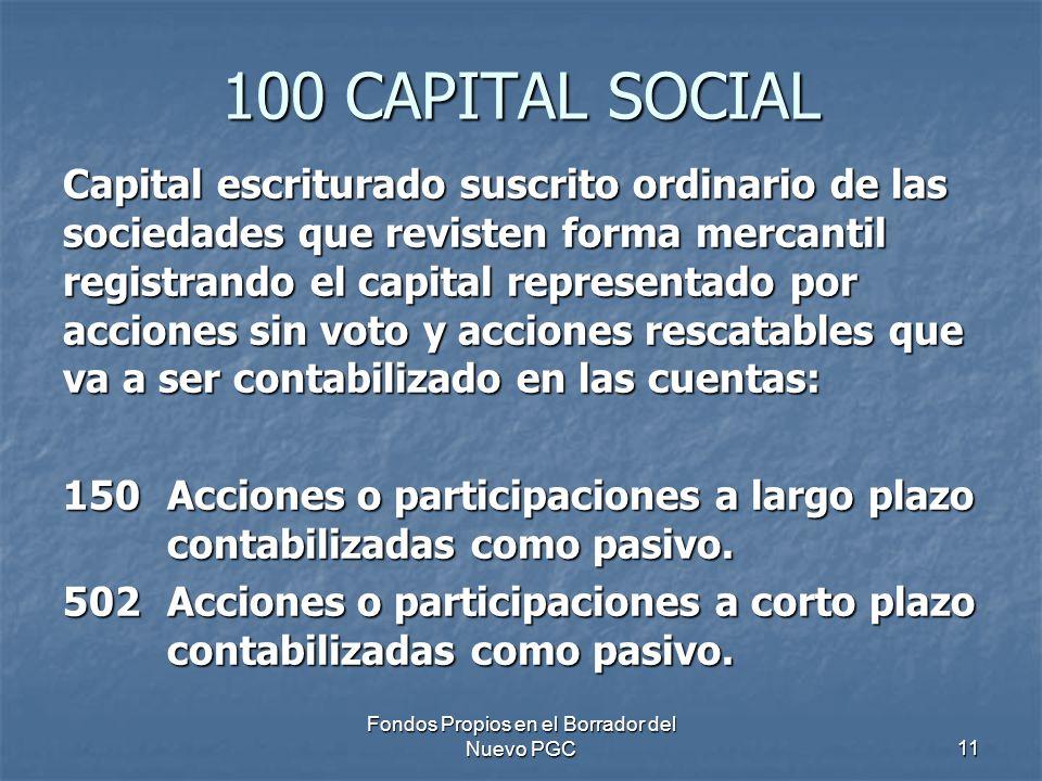 Fondos Propios en el Borrador del Nuevo PGC11 100 CAPITAL SOCIAL Capital escriturado suscrito ordinario de las sociedades que revisten forma mercantil